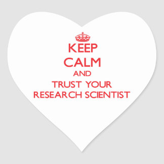 Keep Calm and Trust Your Research Scientist Heart Stickers