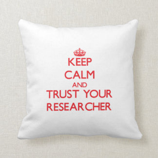 Keep Calm and Trust Your Researcher Pillow