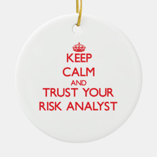 Keep Calm and Trust Your Risk Analyst Christmas Ornaments