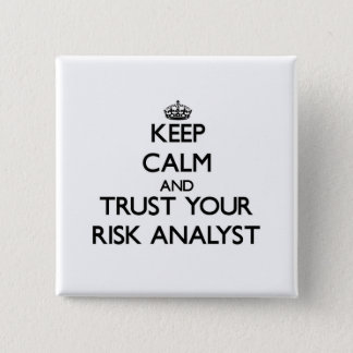 Keep Calm and Trust Your Risk Analyst Pinback Button
