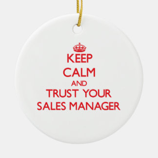 Keep Calm and Trust Your Sales Manager Ornament