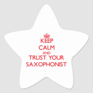 Keep Calm and Trust Your Saxophonist Star Stickers