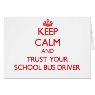 Keep Calm and Trust Your School Bus Driver Greeting Card