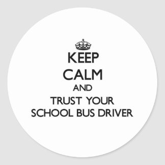 Keep Calm and Trust Your School Bus Driver Round Stickers