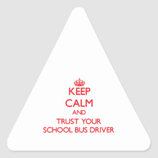 Keep Calm and Trust Your School Bus Driver Triangle Stickers