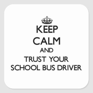 Keep Calm and Trust Your School Bus Driver Square Sticker