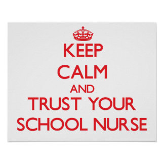 Keep Calm and Trust Your School Nurse Poster