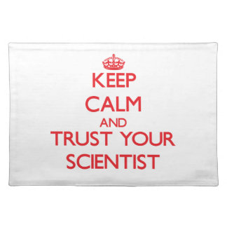 Keep Calm and Trust Your Scientist Placemats