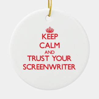 Keep Calm and Trust Your Screenwriter Christmas Tree Ornaments