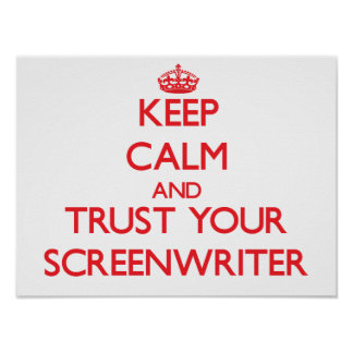 Keep Calm and Trust Your Screenwriter Poster