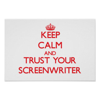 Keep Calm and Trust Your Screenwriter Print