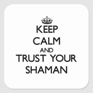 Keep Calm and Trust Your Shaman Sticker