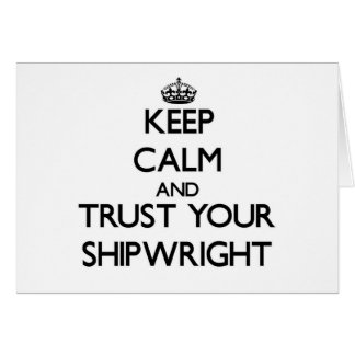 Keep Calm and Trust Your Shipwright Greeting Card