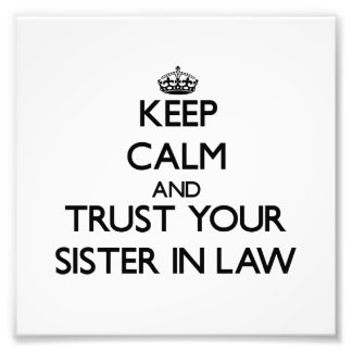 Keep Calm and Trust  your Sister-in-Law Photo Print