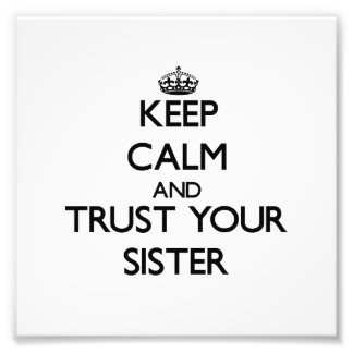 Keep Calm and Trust  your Sister Photo Art