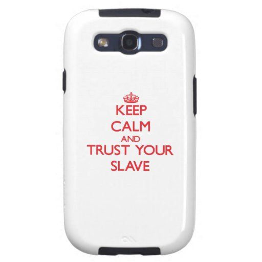 Keep Calm and trust your Slave Samsung Galaxy SIII Cases