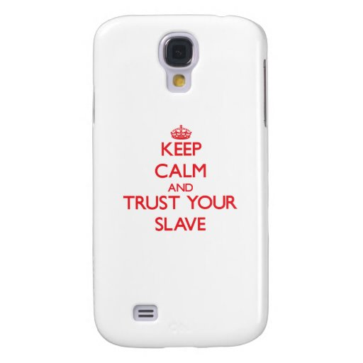 Keep Calm and trust your Slave Samsung Galaxy S4 Cover
