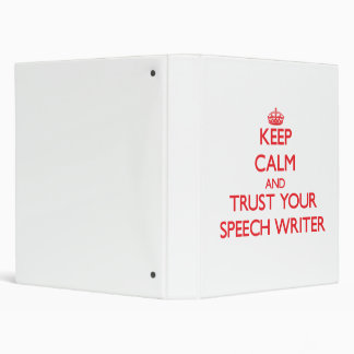 Keep Calm and Trust Your Speech Writer 3 Ring Binder