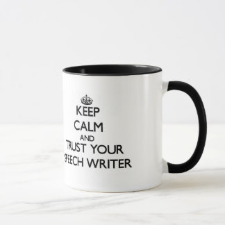 Keep Calm and Trust Your Speech Writer Mug