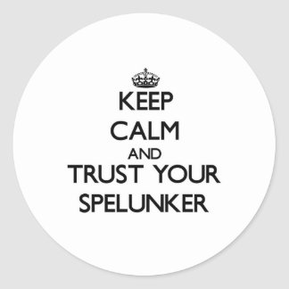 Keep Calm and Trust Your Spelunker Round Stickers