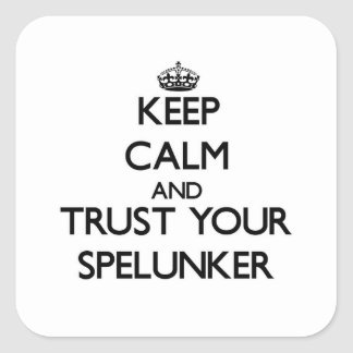 Keep Calm and Trust Your Spelunker Square Stickers