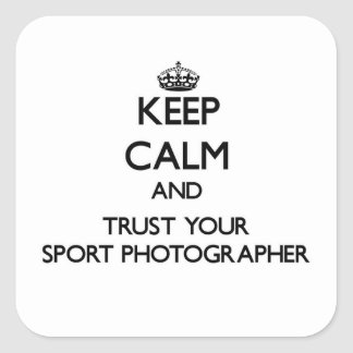Keep Calm and Trust Your Sport Photographer Square Sticker
