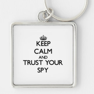 Keep Calm and Trust Your Spy Silver-Colored Square Keychain