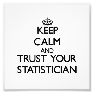 Keep Calm and Trust Your Statistician Photo Art