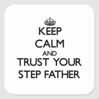 Keep Calm and Trust  your Step-Father Square Stickers