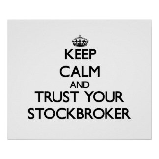 Keep Calm and Trust Your Stockbroker Poster