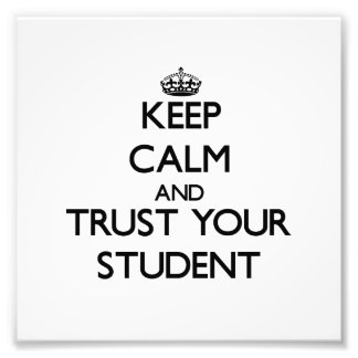 Keep Calm and Trust Your Student Photo Print