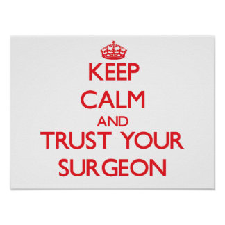 Keep Calm and trust your Surgeon Posters