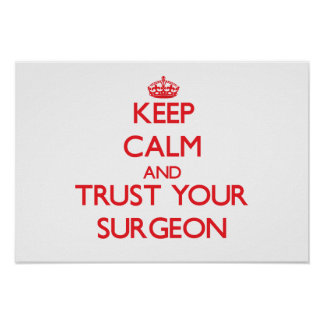 Keep Calm and trust your Surgeon Poster