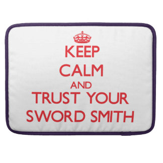 Keep Calm and trust your Sword Smith MacBook Pro Sleeve