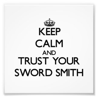 Keep Calm and Trust Your Sword Smith Photo