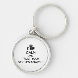 Keep Calm and Trust Your Systems Analyst Silver-Colored Round Keychain