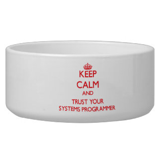 Keep Calm and trust your Systems Programmer Dog Water Bowls