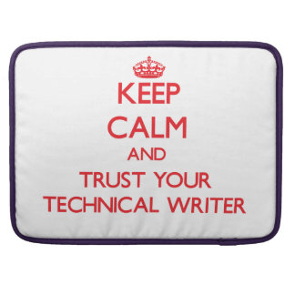 Keep Calm and trust your Technical Writer MacBook Pro Sleeve