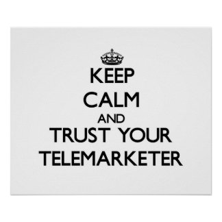 Keep Calm and Trust Your Telemarketer Print