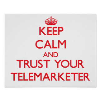 Keep Calm and trust your Telemarketer Posters