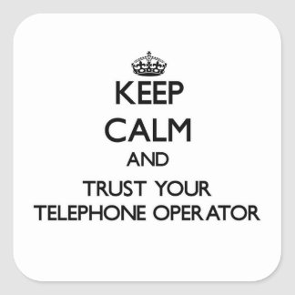 Keep Calm and Trust Your Telephone Operator Square Sticker
