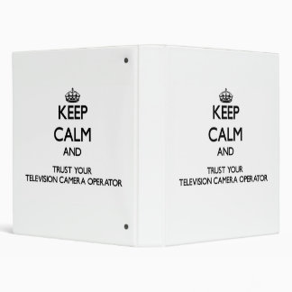 Keep Calm and Trust Your Television Camera Operato 3 Ring Binder