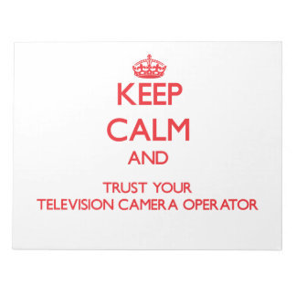Keep Calm and trust your Television Camera Operato Memo Note Pads
