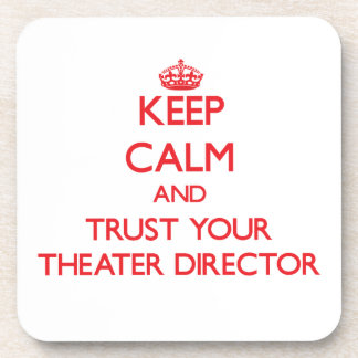 Keep Calm and trust your Theater Director Drink Coaster