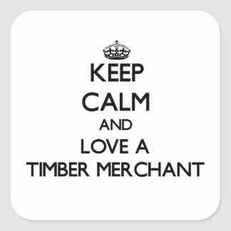 Keep calm and trust your Timber Merchant Square Sticker