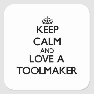 Keep calm and trust your Toolmaker Square Sticker