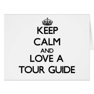 Keep calm and trust your Tour Guide Cards