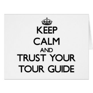 Keep Calm and Trust Your Tour Guide Greeting Cards