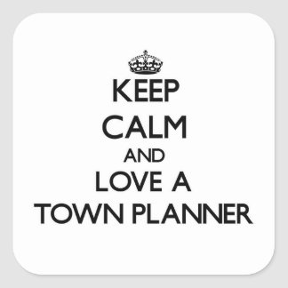 Keep calm and trust your Town Planner Square Stickers