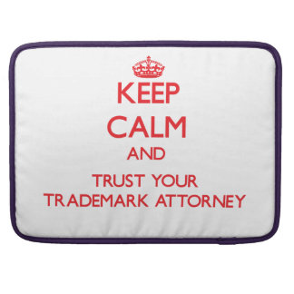 Keep Calm and trust your Trademark Attorney Sleeve For MacBook Pro
